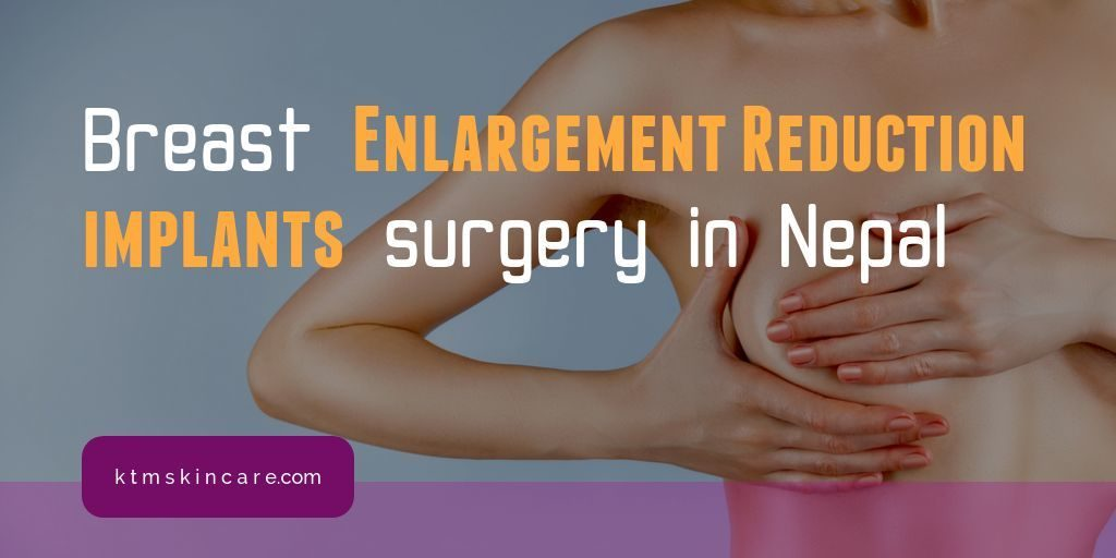 Breast Enlargement Reduction In Nepal