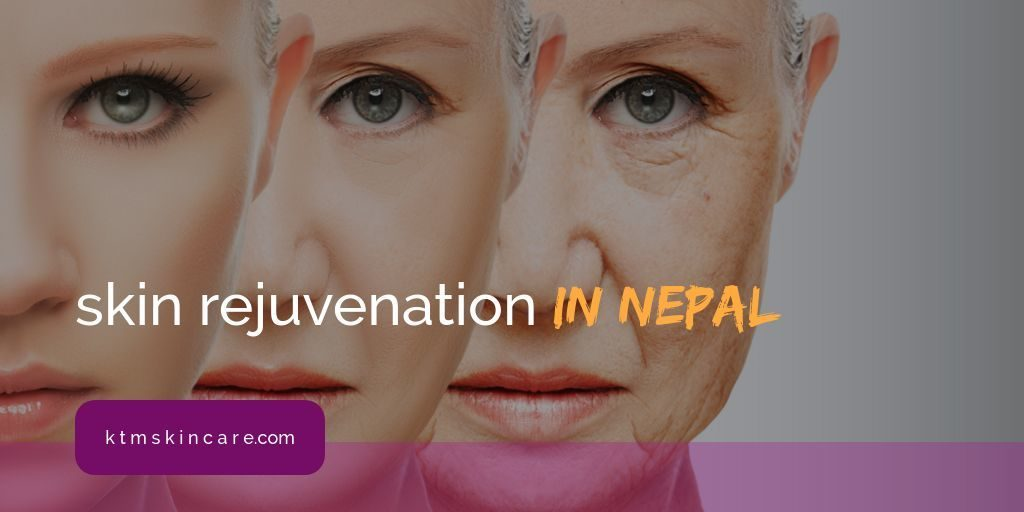 Skin Rejuvenation In Nepal
